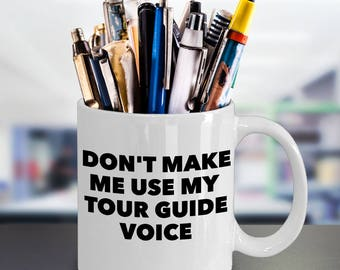 Tour Guide Coffee Mug - Don't Make me Use My Tour Guide Voice - Funny Sarcasm Tour Guide Gifts - White 11 oz Ceramic Tea Cup - Tourism