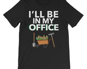 Gardening Gifts   Gardener Gift   Iu0027ll Be In My Office Unisex Short Sleeve