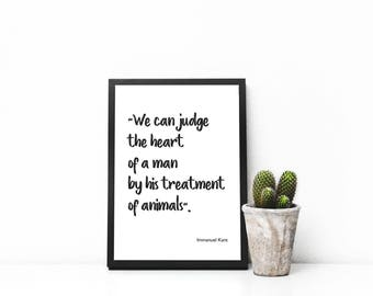 We can judge the heart of a man by his treatment of, Immanuel Kant, quote, digital download, printable, poster, gift, animal lover, sale