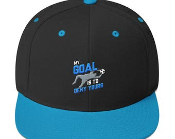My Goal Is To Deny Yours Soccer Goalie Embroidered Snapback Hat