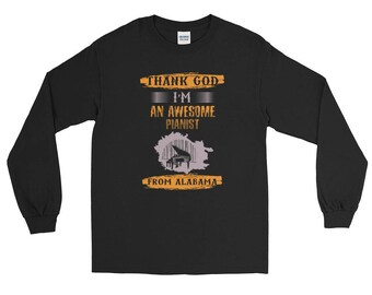 Thank God I'm an Awesome Pianist From Alabama Long Sleeve T-Shirt - Funny Piano Player Gift