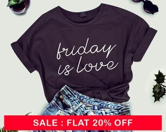 Friday is Love Shirt - Unisex or Womans Tee - Hipster Shirts, Sarcasm t-shirt, Funny Tshirts Humor Tees Ladies Unisex Crewneck Shirt