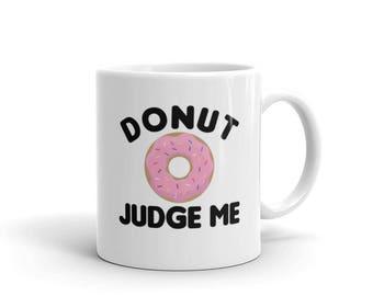 Donut Judge Me Mug