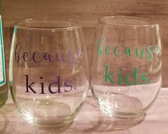 Because Kids Stemless Wine Glass, gift for mom, gift for her, because kids, mothers day gift