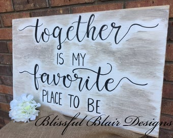 Together is my favorite place to be wooden sign, rustic sign, farmhouse sign, signs for home, sign with quote