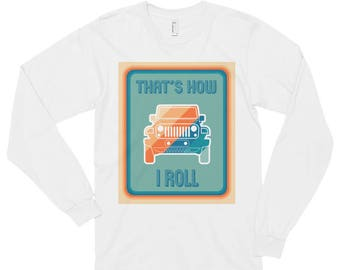 That's How I Roll Jeep Long sleeve t-shirt (unisex)