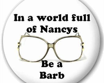 Stranger things In a world full of Nancys be a Barb pin button badge