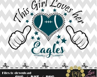 This girl loves her eagles svg,png,dxf,shirt,jersey,football,college,university,decal,proud mom,texas,atlanta,packers,ravens,new york,saints