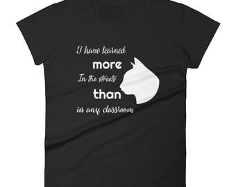The Cat Father - The Cat Mother - Funny Cat Lover T-Shirt - Cat Father T-Shirt - I Have Learned More In The Streets Than In Any Classroom Qu