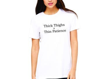 Thick Thighs. Thin Patience.