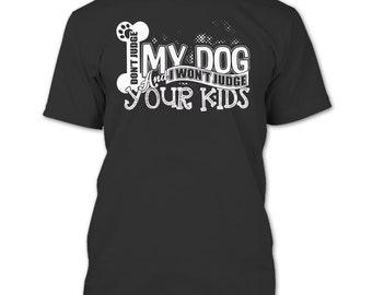 Don't Judge My Dog T Shirt, And I Won't Judge Your Kids T Shirt