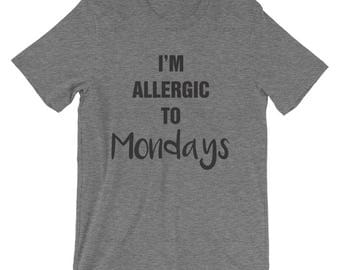 I'm Allergic To Mondays Women/Unisex T-Shirt, Cute, Fun, Funny, Customizable, Humor, Graphic Tee, Morning, Morning Person, Comfortable, Soft