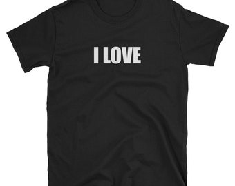 Funny T-shirt with Saying 'I LOVE' Short-Sleeve T-Shirt