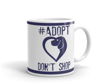 Dog Lover's Mug - Gift For Animal Lovers - Adopt Don't Shop - Dog Version - Coffee Drink Mug