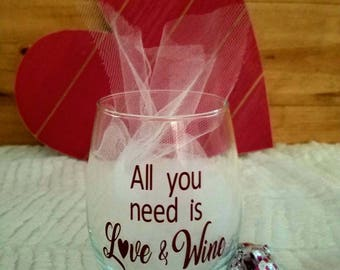 All You Need is Love and Wine Glass, Stemless Wine Glass, Custom Glasses