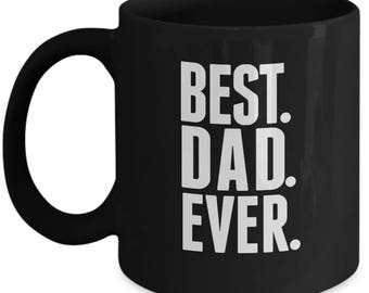 Best. Dad. Ever. - Cute High Quality Ceramic 11 oz or 15 oz Mug - Daddy Father's Day Birthday Husband Gift Idea From Son Daughter Customize
