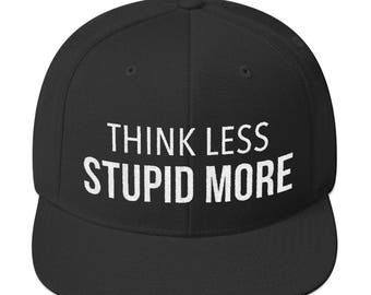 Think Less Stupid More Snapback Hat