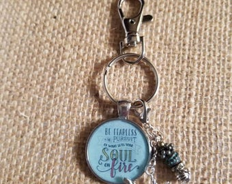 Be Fearless In Pursuit Of What Sets Your Soul On Fire key chain