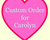 Custom Order for Carolyn
