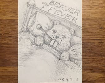 Beaver With A Fever original signed artwork pencil drawing one of a kind