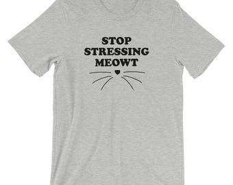 Stop stressing meowt t-shirt - funny shirt