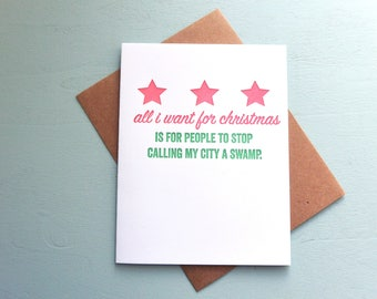 Letterpress Holiday Card - All I Want for Christmas is for People to Stop Calling My City a Swamp - LLH-545