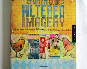Mixed Media Book - Complete Guide To Altered Imagery - Altered Art - Collage - Textures - Layers - Color - Artsy