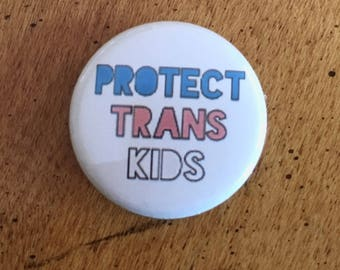 "protect trans kids 1"" buttons"