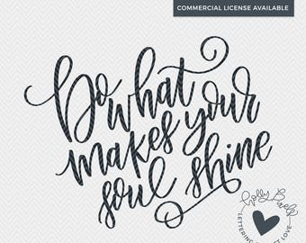 Christian SVG | Hand Lettered SVG | What Makes Your Soul Shine | Faith SVG File | Christian Quote svg | Inspirational svg File | Faith svg