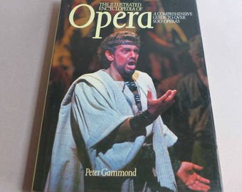 The Illustrated Encyclopedia of Opera; A Comprehensive Guide to Over 500 Operas by Peter Gammond
