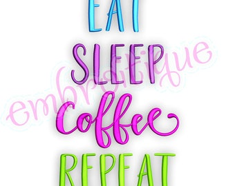 Eat, Sleep, Coffee, Repeat  -Instant Download Machine Embroidery Design