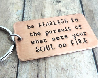 Be Fearless in the Pursuit of What Sets Your Soul on Fire Keyring - Inspirational Gift - Quote  Keychain - Metal Key Ring - Stamped Key Ring