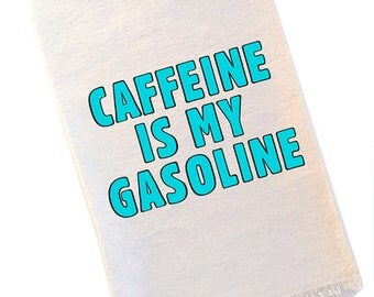 Caffeine is My Gasoline Coffee Tea Towel
