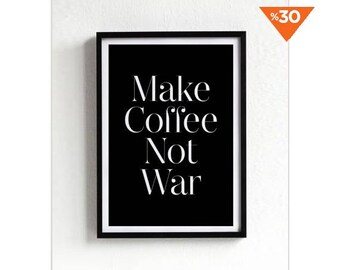 Make Coffee Not War, wall art print, poster, typography quote, wall decor, home decor, black and white, minimalist art, coffee print
