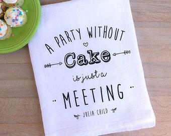 Julia Child Quote Tea Towel Flour Sack Towel Hostess Gift Cake Dish Towel Kitchen Decor