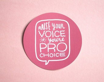 Raise Your Voice If You're Pro-Choice - Vinyl Sticker