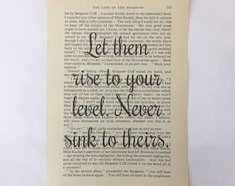 Let them rise to your level. Never sink to theirs. One of a kind quote printed on vintage book paper.