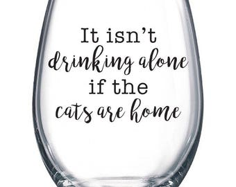 Wine Glasses, It's Not Drinking Alone If Your Cat Is Home, Funny Wine Glass, Gift For Cat And Wine Lover, Stemless Wine Glass