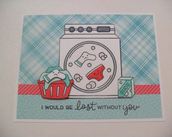 Anniversary/Love Card - Laundry Card - Washing Machine Card - I Would Be Lost Without You - BLANK Inside
