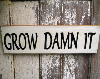 Wood Garden Sign,Grow Damn It,Rustic Sign,Garden Decor,Reclaimed Wood Sign,Wood Wall Art,Weeding Sign,Wood Garden Sign,Reclaimed Wood Art
