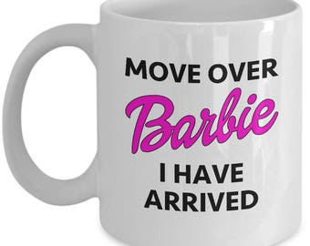 Move Over Barbie Funny Sarcastic Gift Coffee Cup Mug Hilarious Doll