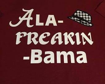 Ala Freakin Bama shirt, Alabama shirt, Roll Tide shirt, University of Alabama shirt