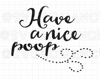Have A Nice Poop - Bathroom Saying - SVG - Cricut - Silhouette - Vector - Digital File - Create - Humor - Funny