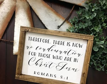 Romans 8:1 Sign / Romans 8 - 1 Sign / Framed rustic sign / Farmhouse style framed sign / Therefore there is no more condemnation