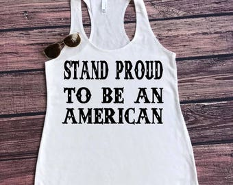 I stand shirt. I stand tank. I stand tank top. American shirt. Proud to be an american. I stand. American flag shirt. American shirt.