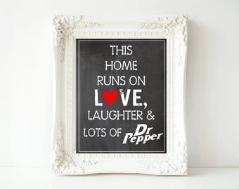 This Home Runs On Love, Laughter & Lots of Dr. Pepper-11x14 Digital Printable Sign