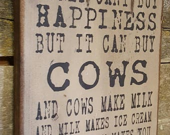 Money Can't Buy Happiness, But It Can Buy Cows, And Cows Make Milk, And Milk Makes Ice Cream, Western, Antiqued, Humorous, Wooden Sign