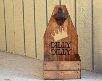 DILLY DILLY Beer Bottle Opener Cap Catcher Personalized Beer Bottle Opener Wood Groomsman Gift for Him BEER Gift for Dad