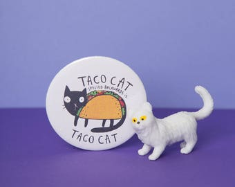 Taco Cat - pin Badge - 55mm - fridge Magnet - Keyring - cat gift - Katie Abey - crazy cat lady - mexican food - pallindrome
