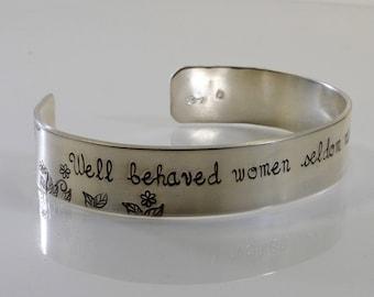 Well Behaved Women Seldom Make History - Hand stamped bracelet